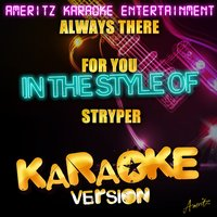 Always There for You (In the Style of Stryper) - Single — Ameritz Karaoke Entertainment