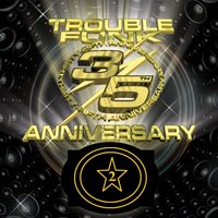 Trouble Funk 35th Anniversary Live Set 2 — Trouble Funk