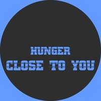 Close to You — Hunger