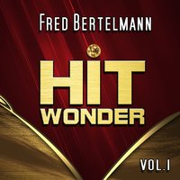 Hit Wonder: Fred Bertelmann, Vol. 1 — Fred Bertelmann