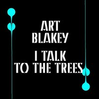 I Talk To The Trees — Art Blakey