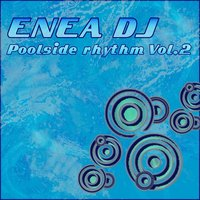Poolside Rhythm, Vol.2 — Enea DJ