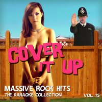 Cover It Up - Massive Rock Hits, The Karaoke Collection, Vol. 15 — Cover It Up
