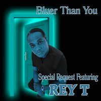 Bluer Than You (ft Rey T) - Single — Special Request