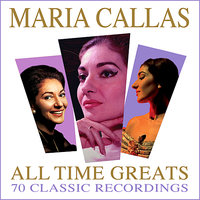 All Time Greats - 70 Classic Recordings — Maria Callas