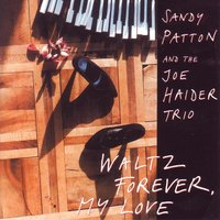 Waltz Forever, My Love — Isla Eckinger, Sandy Patton And The Joe Haider Trio, Paul Kreibich, Sandy Patton, Joe Haider Trio, Joe Haider, Isla Eckinger & Paul Kreibich, Sandy Patton & Joe Haider Trio & Joe Haider & Isla Eckinger & Paul Kreibich