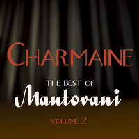 Charmaine - The Best Of Mantovani Vol 2 — Mantovani, Mantovani & His Orchestra