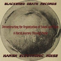 Deconstructing the Organization of Sound and Time: A Harsh Journey Through Noise — сборник