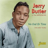 No End or Time - The Early Years — The Impressions, Jerry Butler