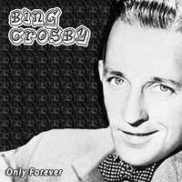 Only Forever — Bing Crosby