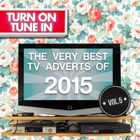 Turn on, Tune In - The Very Best T.V. Adverts of 2015 Vol. 5 — Various Composers