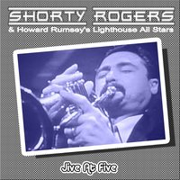 Jive At Five — Howard Rumsey's Lighthouse All Stars, Shorty Rogers & His Big Band, Howard Rumsey's Lighthouse All-Stars