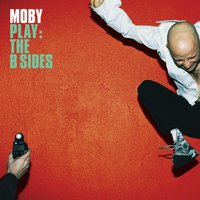 Play: The B-Sides — Moby