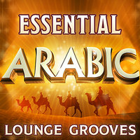 Essential Arabic Lounge Grooves - The Top 30 Best Arabesque Classics — сборник