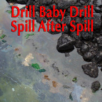 Drill Baby Drill Spill After Spill - Single — Gordon Oliphant