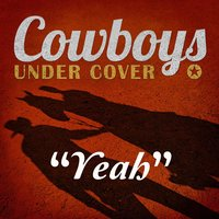 Yeah - Single — Cowboys Undercover