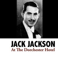 At the Dorchester Hotel — Jack Jackson