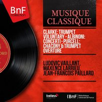 Clarke: Trumpet Voluntary - Albinoni: Concerti - Purcell: Chacony & Trumpet Overture — Ludovic Vaillant, Maxence Larrieu, Jean-Francois Paillard, Anne-Marie Beckensteiner, Томазо Альбинони, Генри Пёрселл