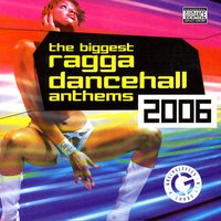 The Biggest: Ragga Dancehall Anthens — The Biggest Ragga Dancehall Anthems 2006
