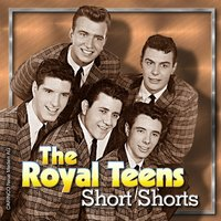Short Shorts — The Royal Teens