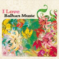 I Love Balkan Music, Vol. 2 — сборник
