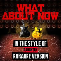 What About Now (In the Style of Daughtry) - Single — Ameritz Audio Karaoke