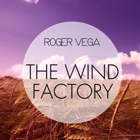 The Wind Factory — Roger Vega