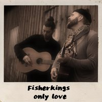 Only Love - Single — Fisherkings