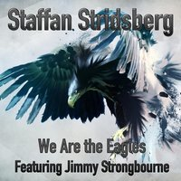 We Are the Eagles [feat. Jimmy Strongbourne] — Staffan Stridsberg
