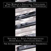 The Accordion – World's Greatest Virtuosos Vol. I — Peter Soave, Sebastiano Zorza|Peter Soave, Sebastiano Zorza