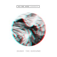 Shake the Ground — As We Are Worship