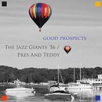 Good Prospects — The Jazz Giants '56, Pres And Teddy