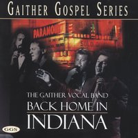 Back Home In Indiana — Gaither Vocal Band