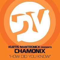 How Did You Know — Kurtis Mantronik, Chamonix