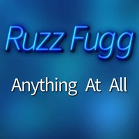 Anything at All — Ruzz Fugg