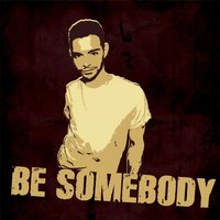 Be Somebody — King ralphy, Adam G