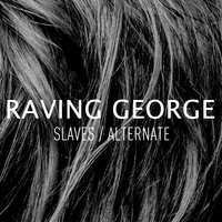 Slaves / Alternate — Raving George