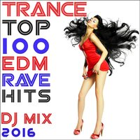 Trance Top 100 Edm Rave Hits DJ Mix 2016 — сборник