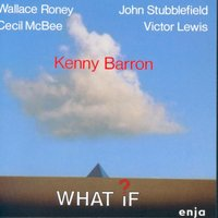 What If? — Kenny Barron, Cecil MCBee, Victor Lewis, Wallace Roney, John Stubblefield, Barron, Kenny