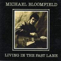 Living In the Fast Lane — Michael B. Bloomfield