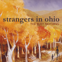 Strangers in Ohio — The Busy Nothing