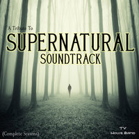A Tribute to Supernatural Soundtrack (Complete Seasons) — TV House Band