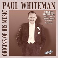 Paul Whiteman: Original Recordings 1921-1927 — Paul Whiteman and His Orchestra