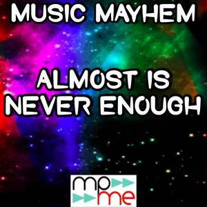 Music Mayhem - Almost Is Never Enough