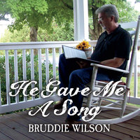 He Gave Me a Song — Bruddie Wilson