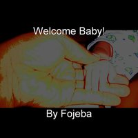 Welcome Baby — Fojeba
