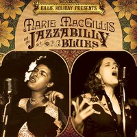 Billie Holiday Presents Marie MacGillis and The Jazzabilly Blues — Billie Holiday, Marie MacGillis and The Jazzabilly Blues