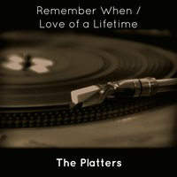 Remember When / Love of a Lifetime — The Platters