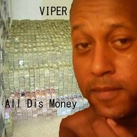 All Dis Money — Viper