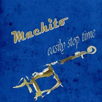 Easily Stop Time — Machito